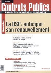 Contrats publics, l'actualité de la commande et des contrats publics. n° 88, La DSP, anticiper son renouvellement