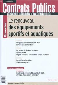 Contrats publics, l'actualité de la commande et des contrats publics. n° 98, Le renouveau des équipements sportifs et aquatiques