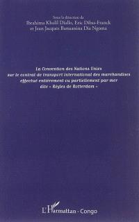 Convention des Nations unies sur le contrat de transport international de marchandises effectué entièrement ou partiellement par mer dite règles de Rotterdam : séminaire de vulgarisation du 20 au 22 mars 2013, Pointe-Noire, République du Congo