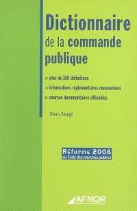 Dictionnaire de la commande publique : plus de 350 définitions, informations réglementaires commentées, sources documentaires officielles