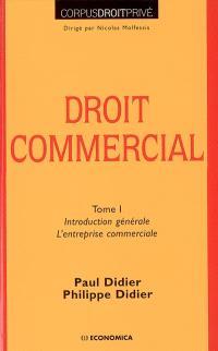 Droit commercial. Volume 1, Introduction générale. L'entreprise commerciale
