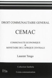 Droit communautaire général : CEMAC : Communauté économique & monétaire de l'Afrique centrale
