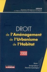 Droit de l'aménagement, de l'urbanisme, de l'habitat : textes, jurisprudence, doctrine et pratiques