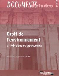 Droit de l'environnement. Volume 1, Principes et institutions