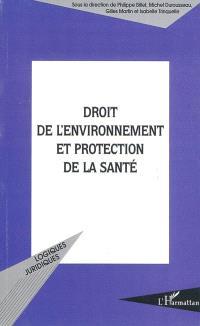 Droit de l'environnement et protection de la santé : actes du colloque, Strasbourg, 4 et 5 décembre 2003, Ecole nationale de l'administration