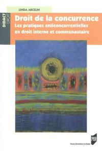 Droit de la concurrence : les pratiques anticoncurrentielles en droit interne et communautaire