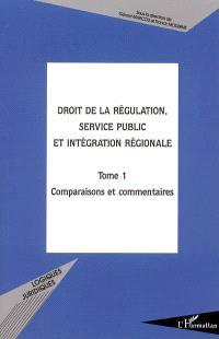 Droit de la régulation, service public et intégration régionale : actes du colloque, UMR de droit comparé de l'Université Paris 1, 29-30 avril 2004. Volume 1, Comparaisons et commentaires