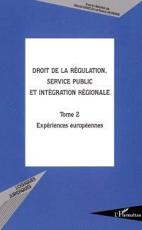 Droit de la régulation, service public et intégration régionale : actes du colloque, UMR de droit comparé de l'Université Paris 1, 29-30 avril 2004. Volume 2, Expériences européennes