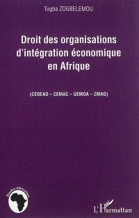 Droit des organisations d'intégration économique en Afrique : CEDEAO-CEMAC-UEMOA-ZMAO