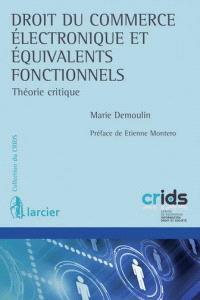 Droit du commerce électronique et équivalents fonctionnels : théorie critique