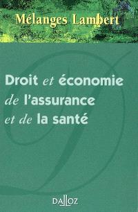 Droit et économie de l'assurance et de la santé : mélanges en l'honneur de Yvonne Lambert-Faivre et Denis-Clair Lambert