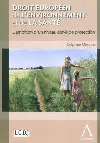 Droit européen de l'environnement et de la santé : l'ambition d'un niveau élevé de protection