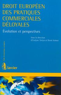 Droit européen des pratiques commerciales déloyales : évolution et perspectives