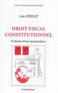 Droit fiscal constitutionnel : évolution d'une jurisprudence