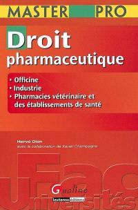 Droit pharmaceutique : officine, industrie, pharmacies vétérinaire et des établissements de santé