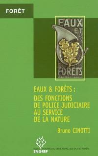 Eaux & forêts : des fonctions de police judiciaire au service de la nature
