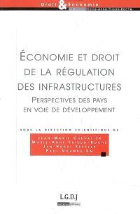 Economie et droit de la régulation des infrastructures : perspectives des pays en voie de développement