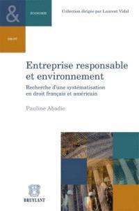 Entreprise responsable et environnement : recherche d'une systématisation en droit français et américain