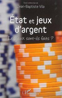 Etat et jeux d'argent : les jeux sont-ils faits ? : actes du colloque tenu les 23 et 24 mai 2013 à l'Université Montesquieu-Bordeaux IV