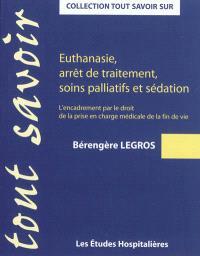 Euthanasie, arrêt de traitement, soins palliatifs et sédation : l'encadrement par le droit de la prise en charge médicale de la fin de vie