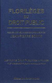 Florilèges du droit public : recueil de mélanges en l'honneur de Jean-Pierre Boivin