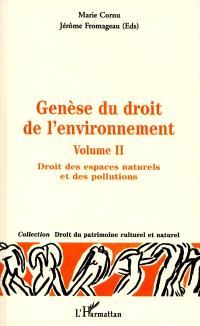 Genèse du droit de l'environnement. Volume 2, Droit des espaces naturels et des pollutions