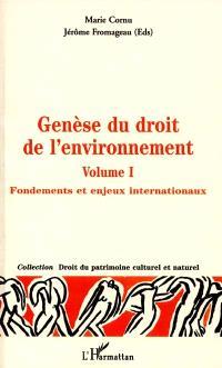 Genèse du droit de l'environnement. Volume 1, Fondements et enjeux internationaux