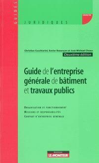 Guide de l'entreprise générale de bâtiment et travaux publics : organisation et fonctionnement, missions et responsabilités, contrat d'entreprise générale