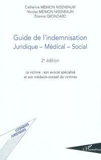 Guide de l'indemnisation : juridique-médical-social : la victime, son avocat spécialisé et son médecin-conseil de victimes