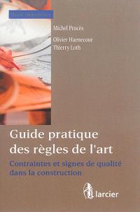 Guide pratique des règles de l'art : contraintes et signes de qualité dans la construction