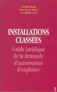 Installations classées : guide juridique de la demande d'autorisation d'exploiter