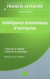 Intelligence économique d'entreprise : droit de la collecte, droit de la protection : à jour au 21 avril 2011