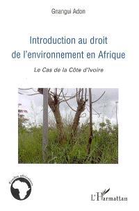 Introduction au droit de l'environnement en Afrique : le cas de la Côte d'Ivoire