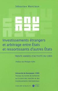 Investissements étrangers et arbitrage entre Etats et ressortissants d'autres Etats : trente années d'activité du CIRDI