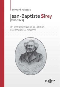 Jean-Baptiste Sirey : 1762-1845 : un père de l'étude et de l'édition du contentieux moderne