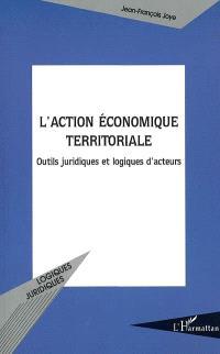 L'action économique territoriale : outils juridiques et logiques d'acteurs