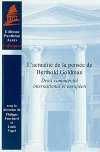 L'actualité de la pensée de Berthold Goldman : droit commercial international et européen : journée d'hommage, Paris, Centre de droit européen de l'Université Panthéon-Assas, 1er octobre 2003