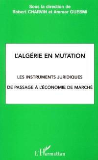 L'Algérie en mutation : les instruments juridiques de passage à l'économie de marché