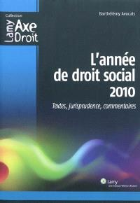 L'année de droit social 2010 : textes, jurisprudence, commentaires