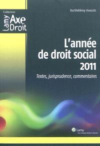 L'année de droit social 2011 : textes, jurisprudence, commentaires