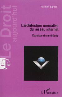 L'architecture normative du réseau Internet : esquisse d'une théorie