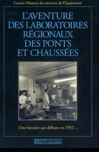 L'aventure des laboratoires régionaux des Ponts et Chaussées : une histoire qui débute en 1952...
