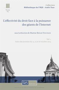 L'effectivité du droit face à la puissance des géants de l'Internet. Volume 1, Actes des journées du 14, 15 et 16 octobre 2014, IRJS (Université Paris 1), Externado (Bogota)