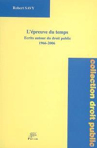L'épreuve du temps : écrits autour du droit public, 1966-2006