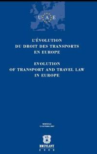 L'évolution du droit des transports en Europe : Marseille, 12 octobre 2007 = Evolution of transport and travel law in Europe