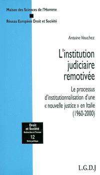 L'institution judiciaire remotivée : le processus d'institutionnalisation d'une nouvelle justice en Italie, 1960-2000