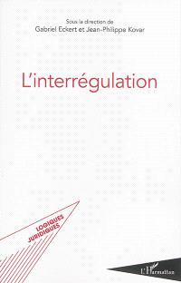 L'interrégulation : actes des 5es Journées européennes de la régulation à Strasbourg les 31 janvier et 1er février 2013