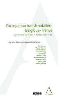 L'occupation transfrontalière Belgique-France : aspects sociaux, fiscaux et de droit pénal social