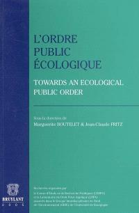 L'ordre public écologique = Towards an ecological public order : actes et débats de colloque, Dijon les 6 et 7 février 2003