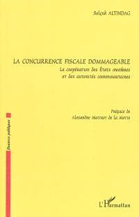 La concurrence fiscale dommageable : la coopération des Etats membres et des autorités communautaires